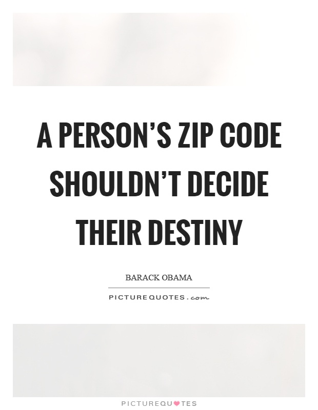 A person's zip code shouldn't decide their destiny Picture Quote #1