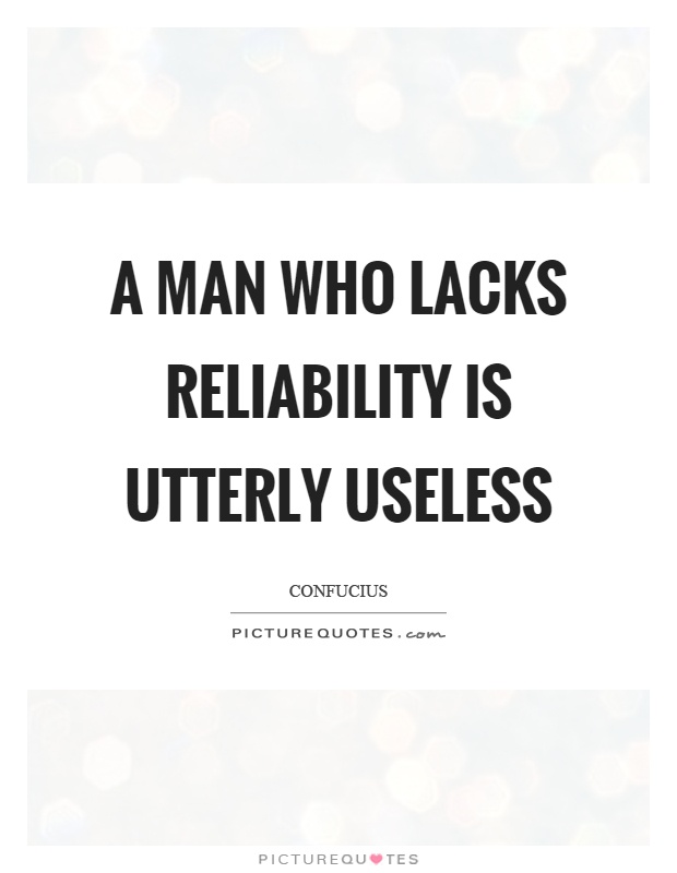 A man who lacks reliability is utterly useless Picture Quote #1