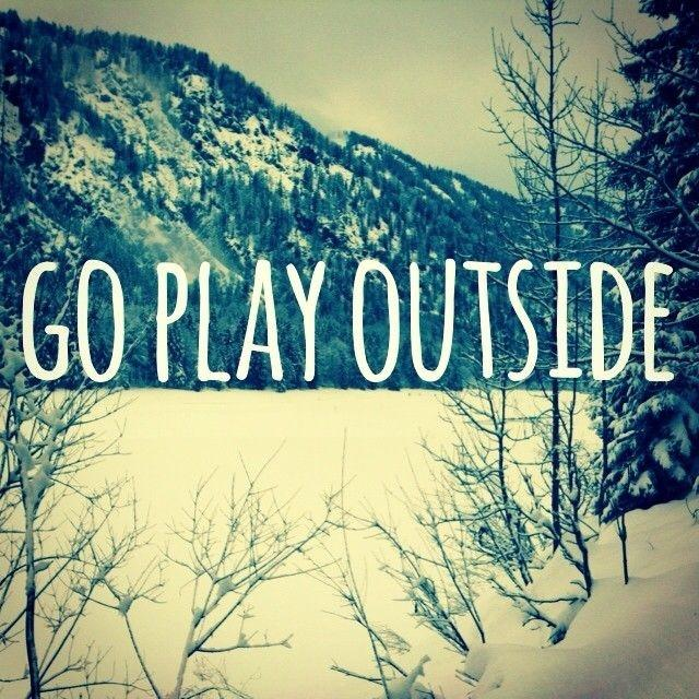 Go play outside Picture Quote #1