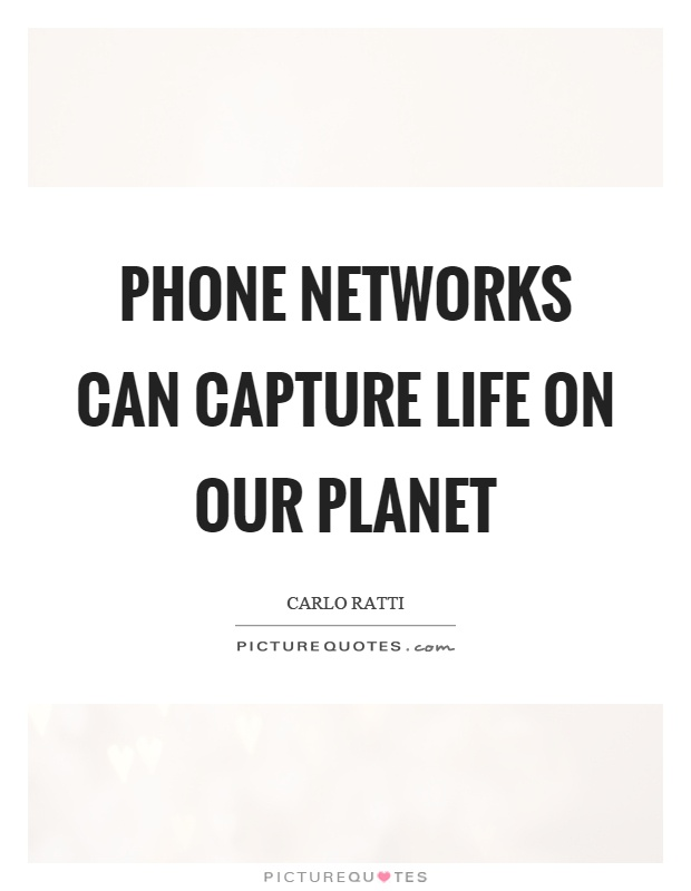 Phone networks can capture life on our planet Picture Quote #1