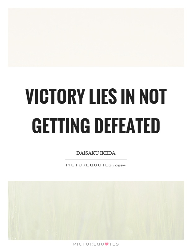 Victory lies in not getting defeated Picture Quote #1