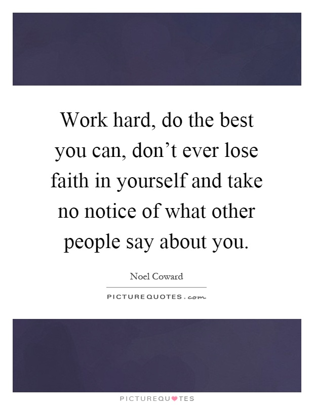 Work hard, do the best you can, don't ever lose faith in yourself and take no notice of what other people say about you Picture Quote #1