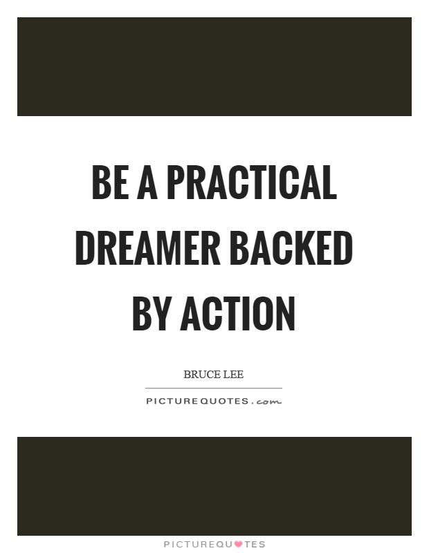 Be a practical dreamer backed by action Picture Quote #1