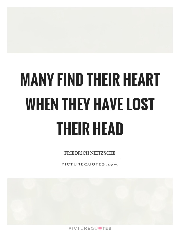 Many find their heart when they have lost their head Picture Quote #1
