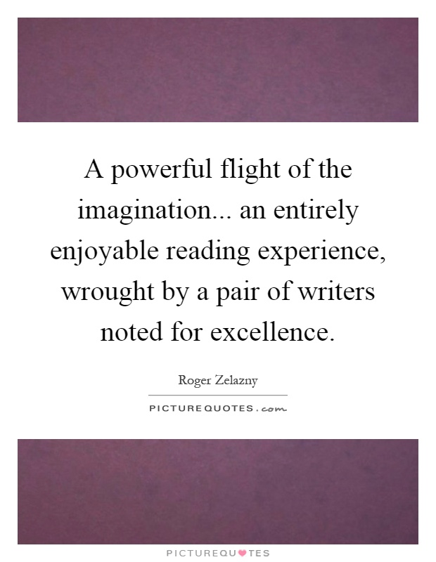 A powerful flight of the imagination... an entirely enjoyable reading experience, wrought by a pair of writers noted for excellence Picture Quote #1