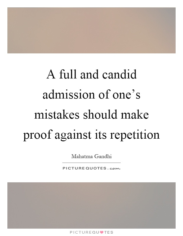 A full and candid admission of one's mistakes should make proof against its repetition Picture Quote #1