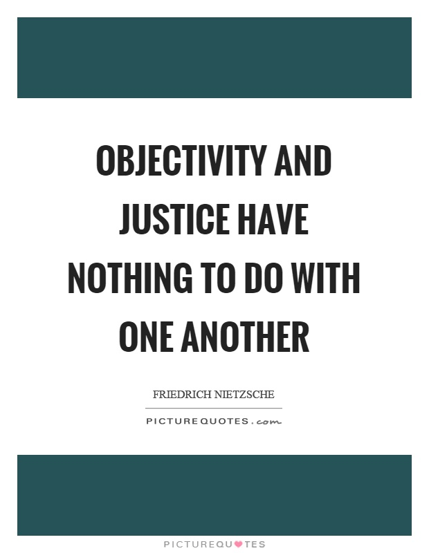 Objectivity and justice have nothing to do with one another Picture Quote #1