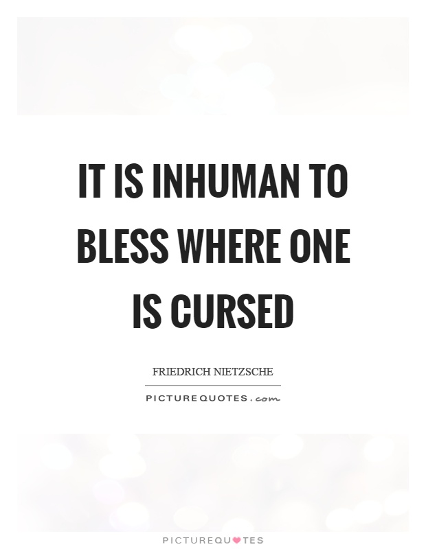 It is inhuman to bless where one is cursed Picture Quote #1