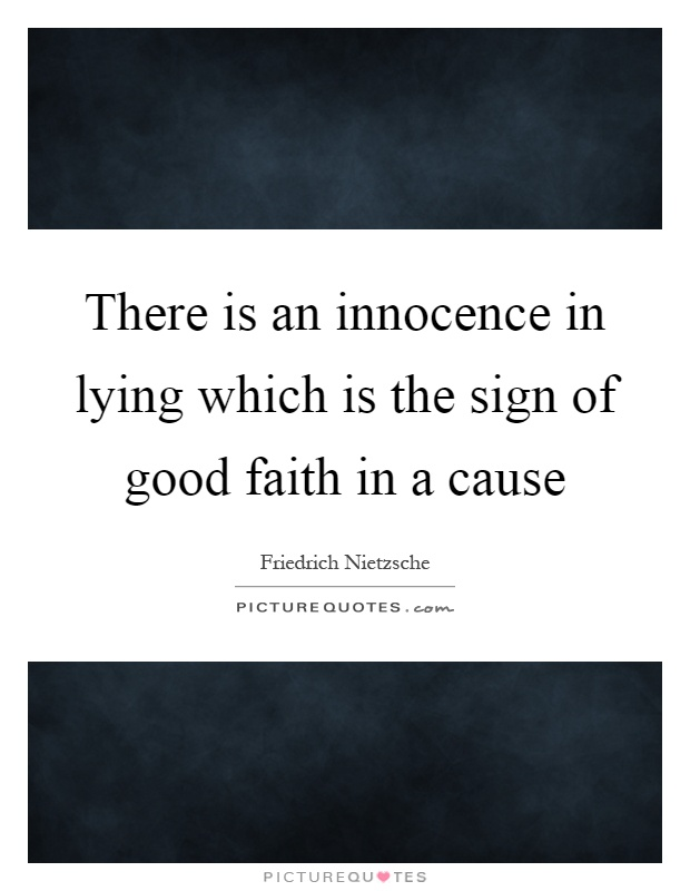 There is an innocence in lying which is the sign of good faith in a cause Picture Quote #1