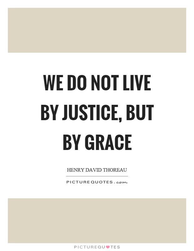 We do not live by justice, but by grace Picture Quote #1