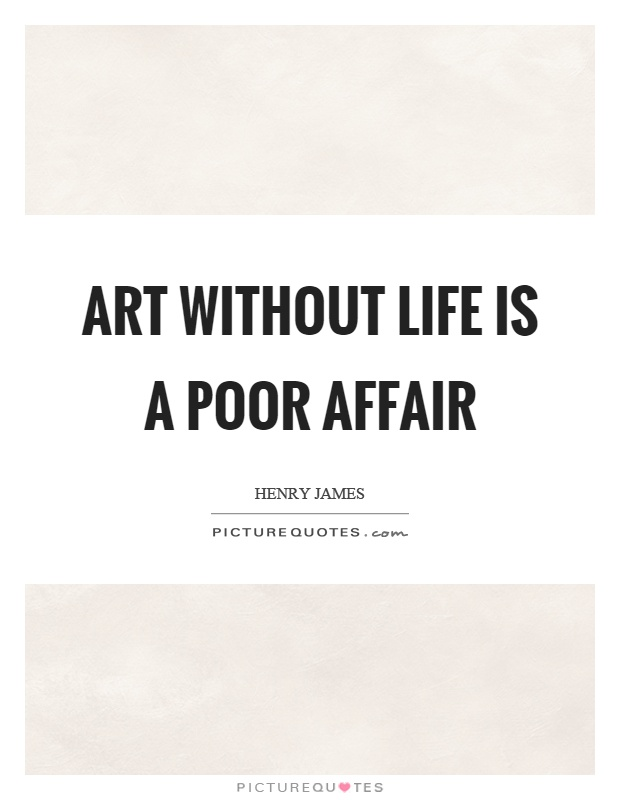 Art without life is a poor affair Picture Quote #1