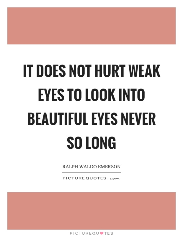 It does not hurt weak eyes to look into beautiful eyes never so long Picture Quote #1