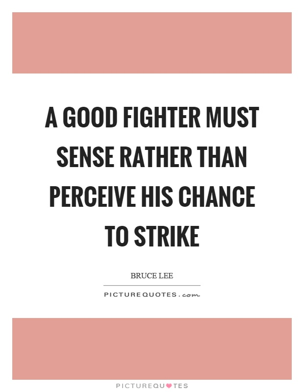 A good fighter must sense rather than perceive his chance to strike Picture Quote #1