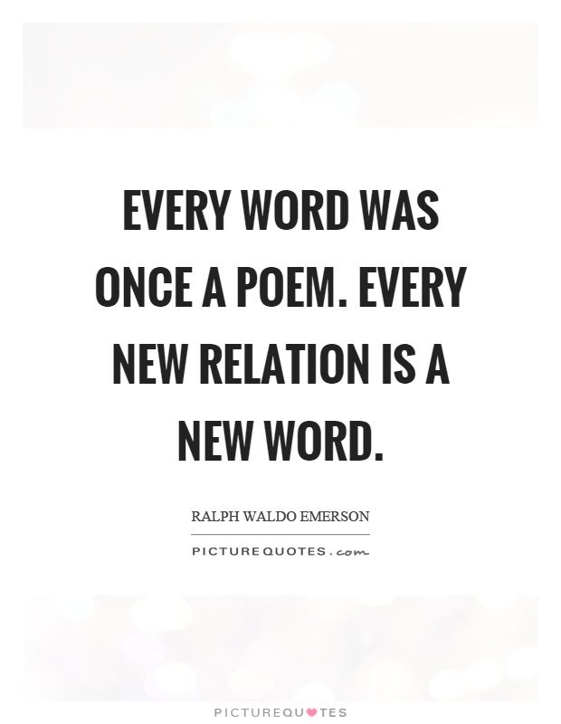 Every word was once a poem. Every new relation is a new word Picture Quote #1