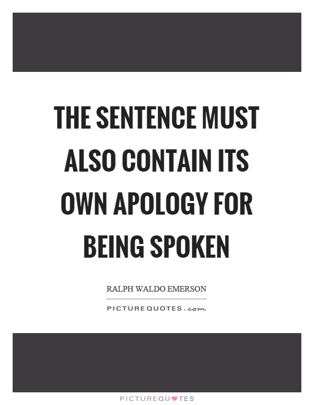 The sentence must also contain its own apology for being spoken Picture Quote #1