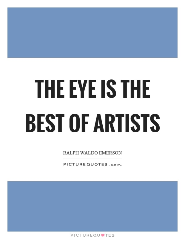 The eye is the best of artists Picture Quote #1