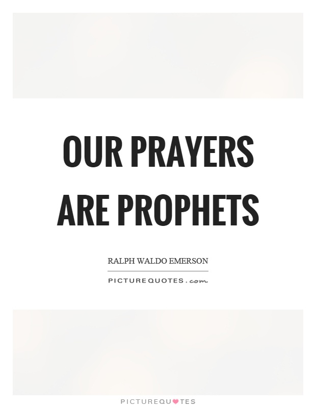 Our prayers are prophets Picture Quote #1