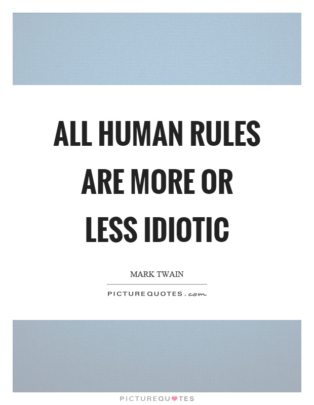 All human rules are more or less idiotic Picture Quote #1