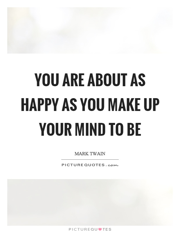 You are about as happy as you make up your mind to be Picture Quote #1