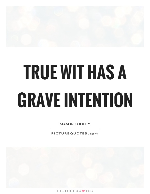 True wit has a grave intention Picture Quote #1