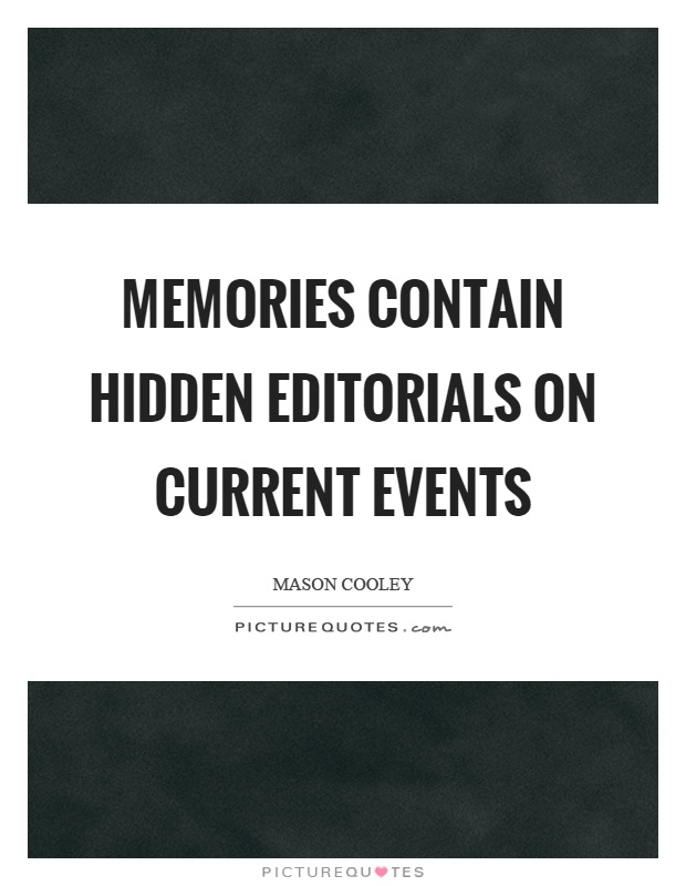 Memories contain hidden editorials on current events Picture Quote #1