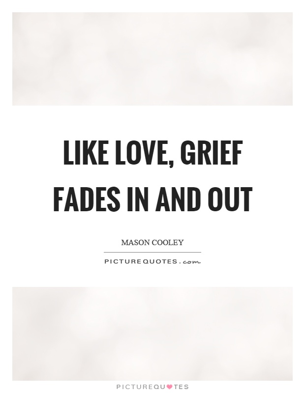Like love, grief fades in and out Picture Quote #1