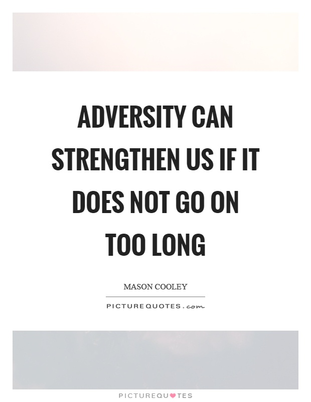 Adversity can strengthen us if it does not go on too long Picture Quote #1