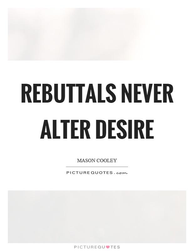 Rebuttals never alter desire Picture Quote #1