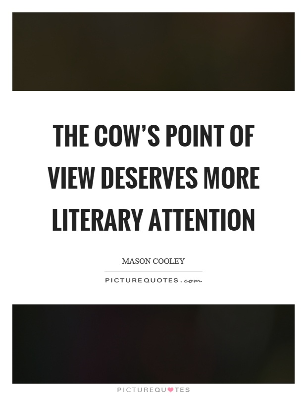 The cow's point of view deserves more literary attention Picture Quote #1