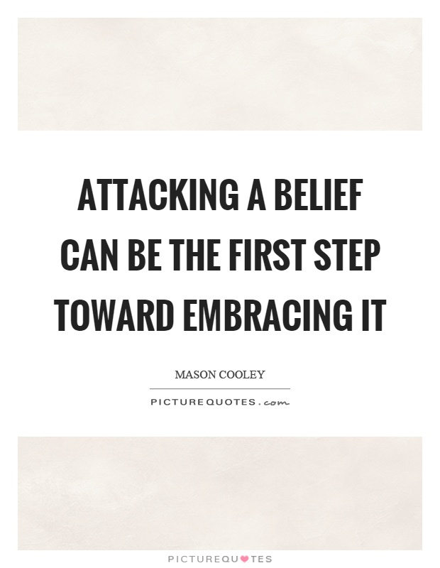 Attacking a belief can be the first step toward embracing it Picture Quote #1