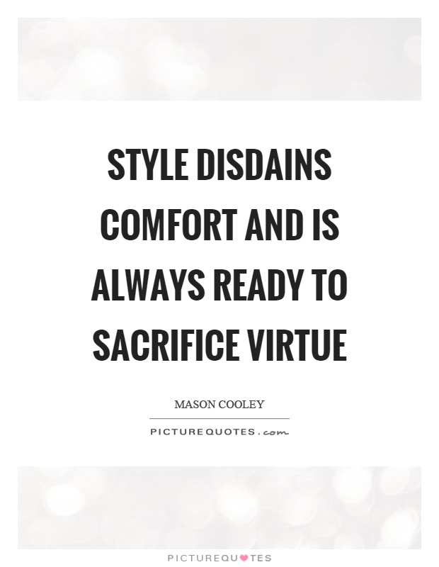 Style disdains comfort and is always ready to sacrifice virtue Picture Quote #1