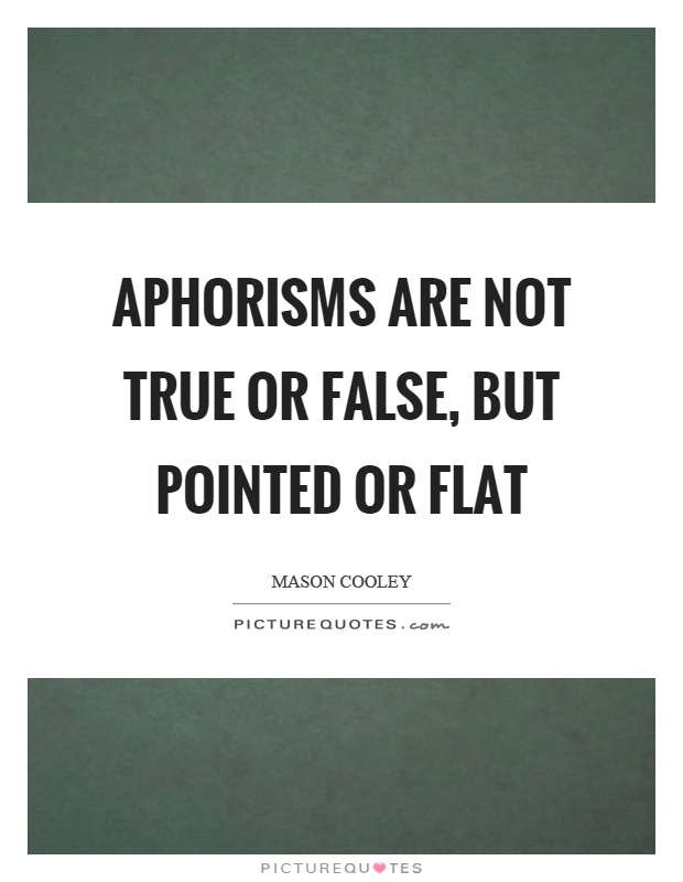 Aphorisms are not true or false, but pointed or flat Picture Quote #1
