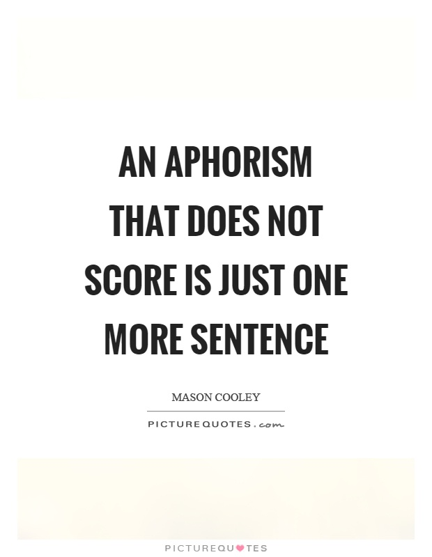 An aphorism that does not score is just one more sentence Picture Quote #1