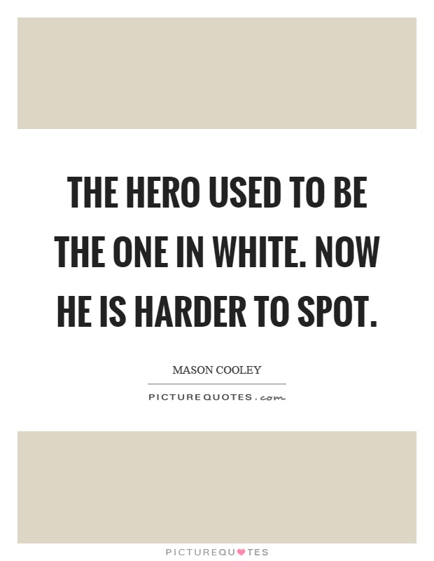 The hero used to be the one in white. Now he is harder to spot Picture Quote #1