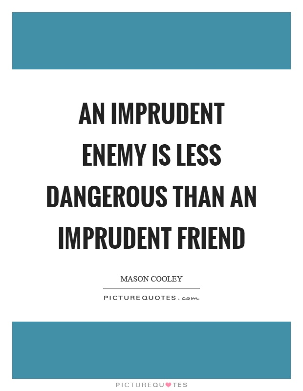An imprudent enemy is less dangerous than an imprudent friend Picture Quote #1