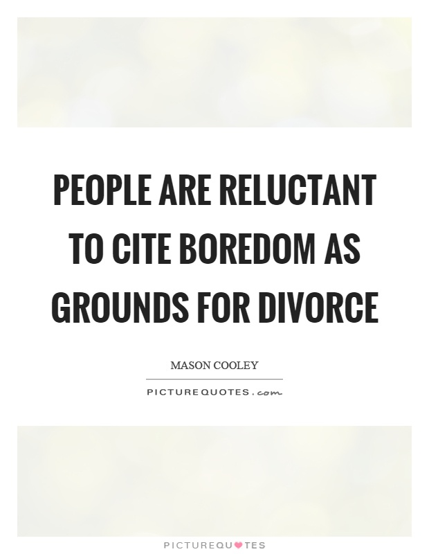 People are reluctant to cite boredom as grounds for divorce Picture Quote #1