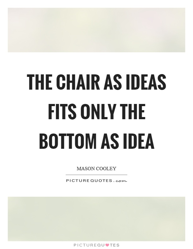 The chair as ideas fits only the bottom as idea Picture Quote #1