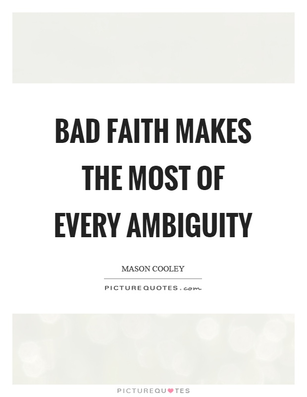 Bad faith makes the most of every ambiguity Picture Quote #1