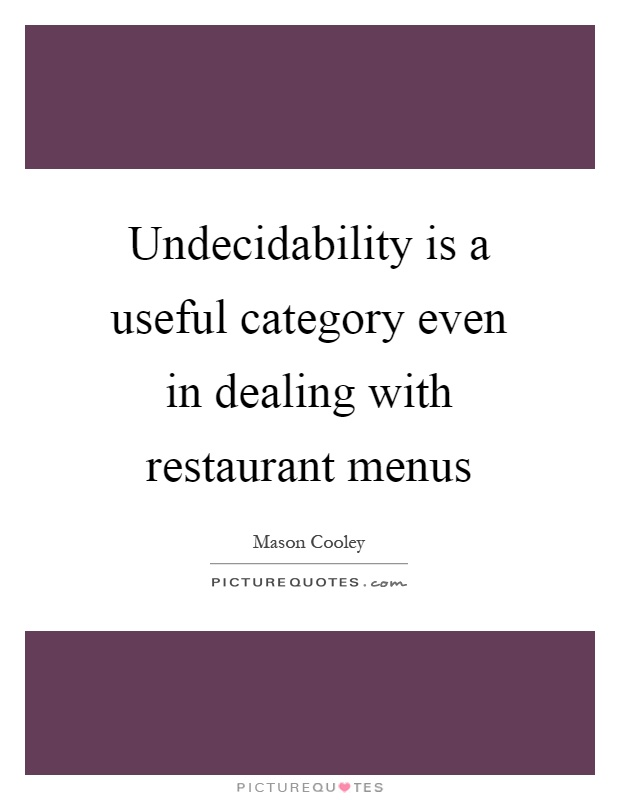 Undecidability is a useful category even in dealing with restaurant menus Picture Quote #1