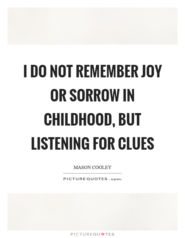 I do not remember joy or sorrow in childhood, but listening for clues Picture Quote #1
