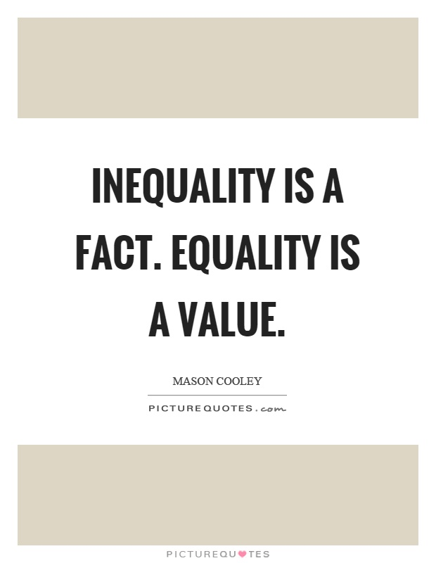 Inequality is a fact. Equality is a value Picture Quote #1