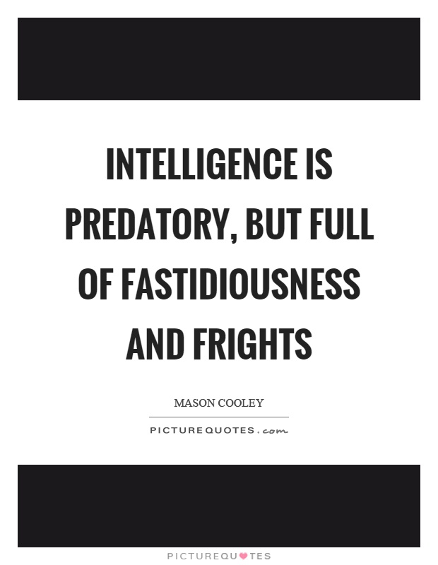 Intelligence is predatory, but full of fastidiousness and frights Picture Quote #1