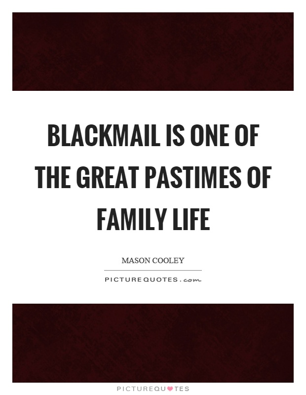 Blackmail is one of the great pastimes of family life Picture Quote #1