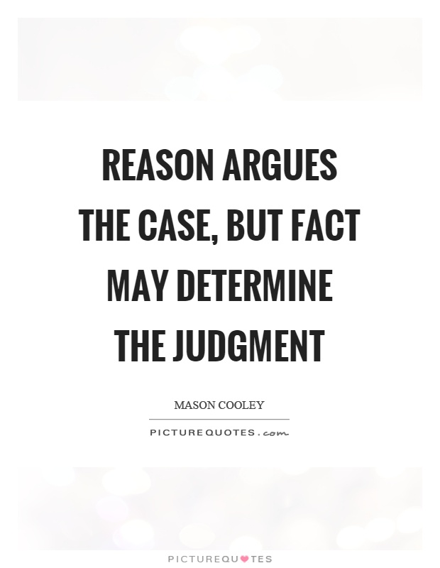 Reason argues the case, but fact may determine the judgment Picture Quote #1