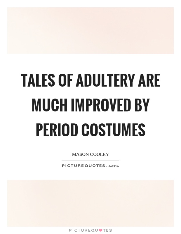 Tales of adultery are much improved by period costumes Picture Quote #1