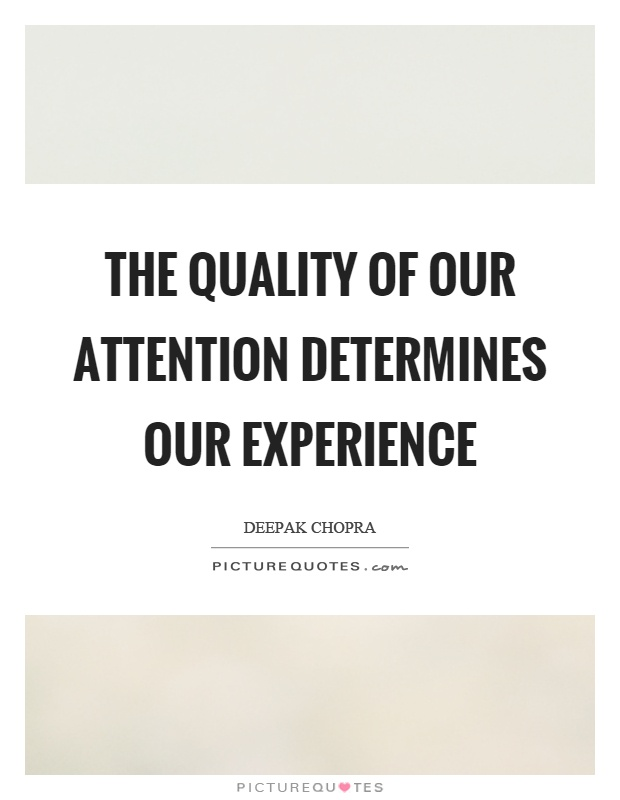 The quality of our attention determines our experience Picture Quote #1