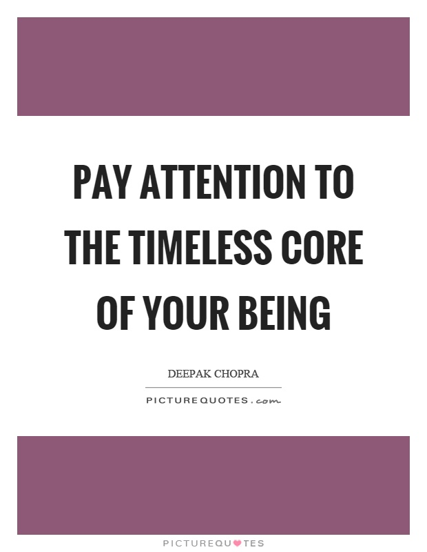 Pay attention to the timeless core of your being Picture Quote #1