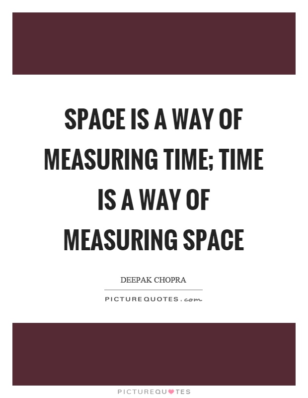 Space is a way of measuring time; time is a way of measuring space Picture Quote #1