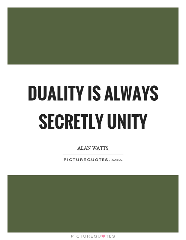 Duality is always secretly unity Picture Quote #1