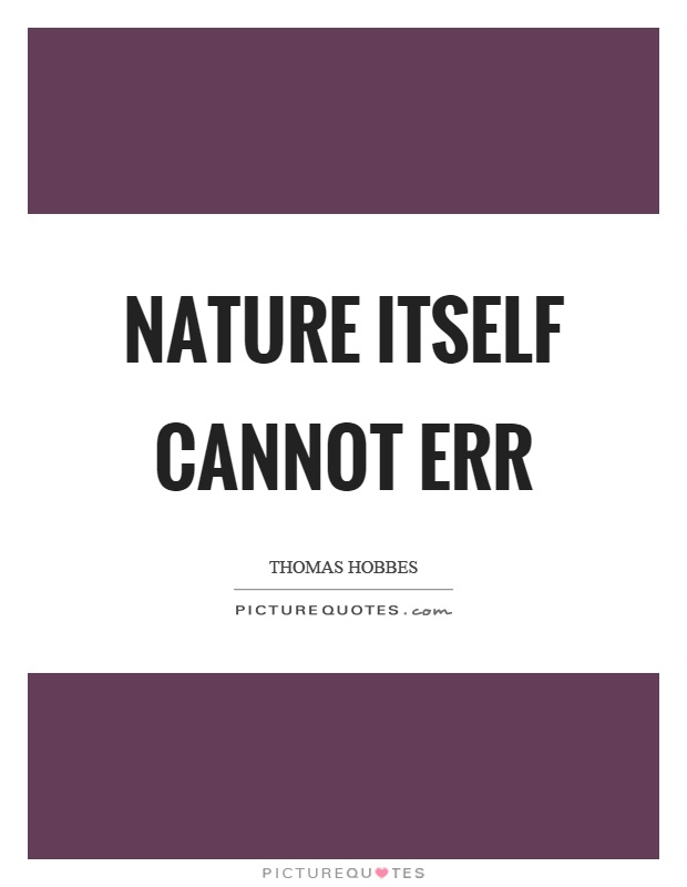 Nature itself cannot err Picture Quote #1